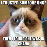 I trusted someone once then i found she was in Ghana