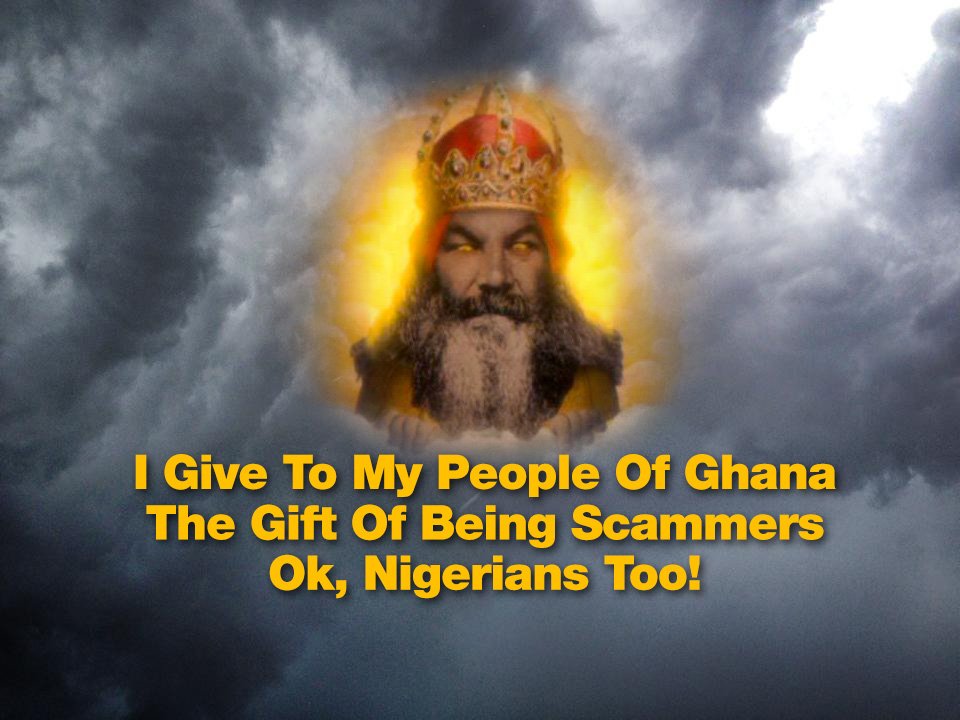 God Gives The Gift Of Scamming To His People Of Ghana, and Nigerians Too!
