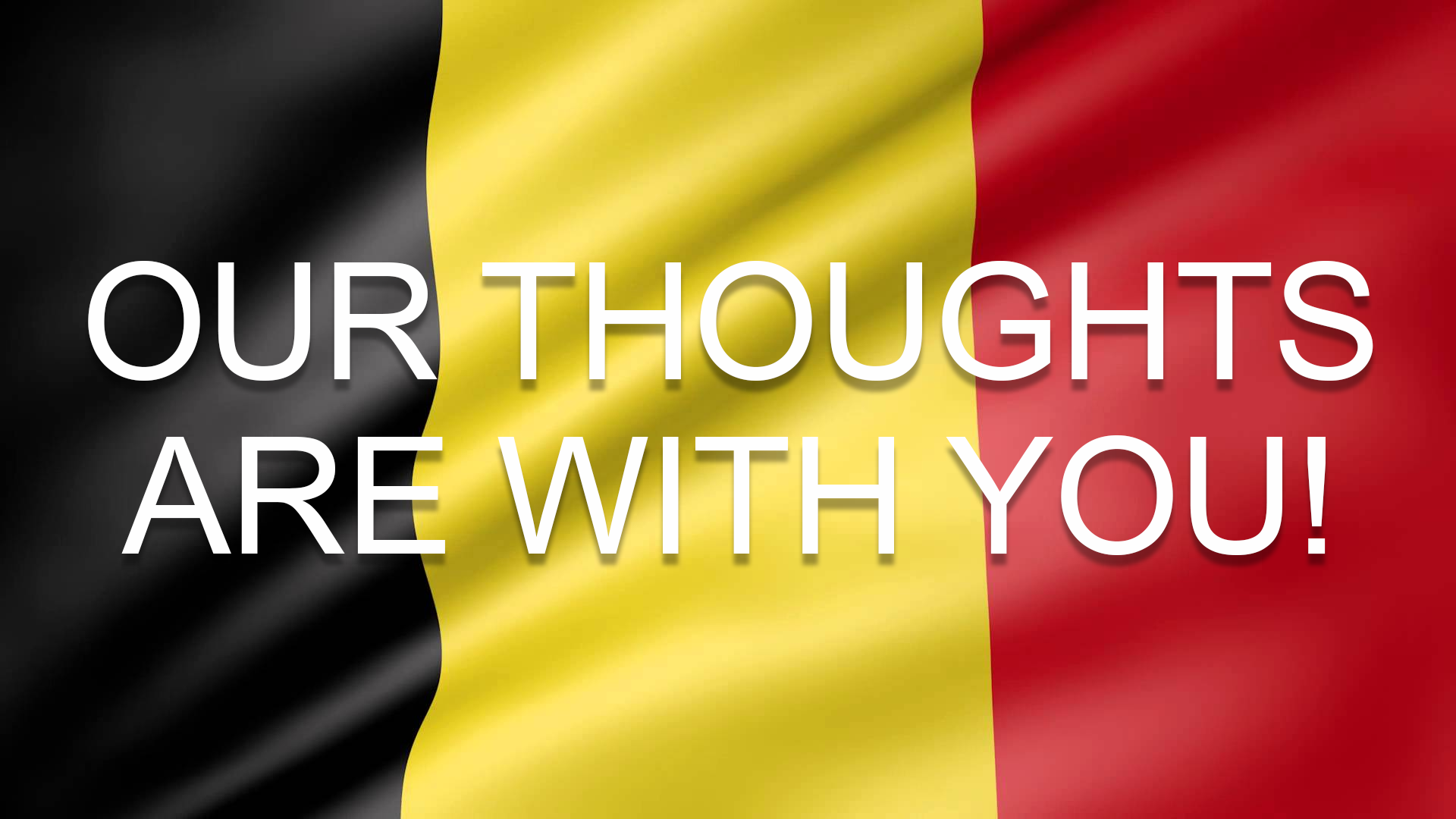AT THIS MOMENT WE ARE ALL BELGIANS! BELGIQUE VIVE