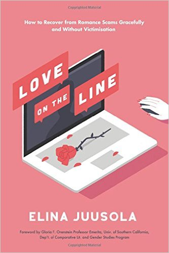Love on the Line: How to Recover from Romance Scams Gracefully and Without Victimisation by Elina Juusola (Author)