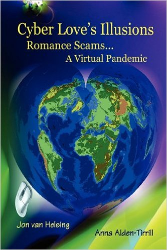 Cyber Love's Illusions: Romance Scams . . . a Virtual Pandemic Paperback – May 31, 2010 by Anna Alden-Tirrill (Author), Jonathan Van Helsin (Author)