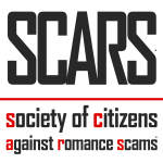 SCARS - Society of Citizens Against Romance Scams - being created to provide a global organization to coordinate political advocacy, public education and avoidance programs, enforcement focus, victims support, and best practices & standards management.