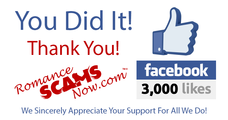 We Reached 3,000 Honest Legitimate Hard Earned Likes for the Romance Scams Now Facebook page!