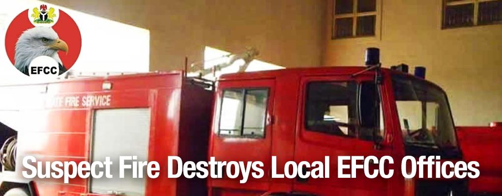 Suspect Fire Destroys Local EFCC Offices
