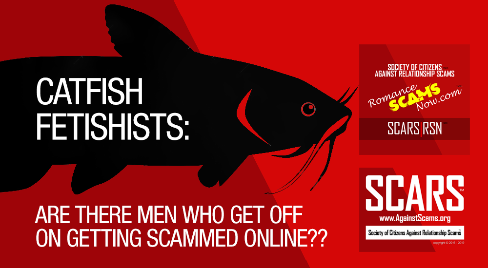 SCARS™ Psychology Of Scams: Catfish Fetishists: The Men Who Get Off on Getting Scammed Online?? 1