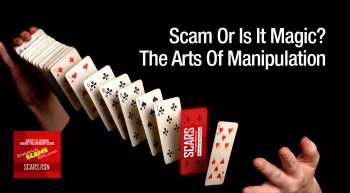 SCARS, Important Article, Information About Scams, Anti-Scam, Expert Manipulation, Scammers Are Magicians, JuJu, Voodoo, Witch's Curse, Magician's Choice, Visual Manipulation, Manipulating Choice, Scams and Illusion, Controlling Outcomes