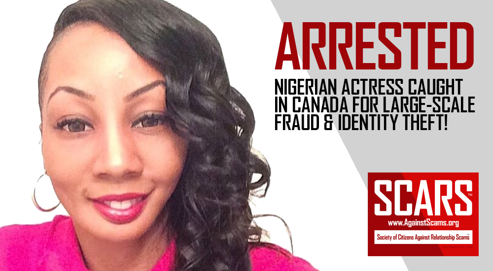 SCARS™ Scam News: Nigerian Actress Arrested In Canada For Impersonating 20 Women In Local & Online Scams 1