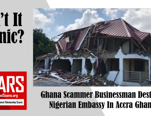 SCARS™ Irony: Ghana Scammer Demolishes Nigerian Embassy!