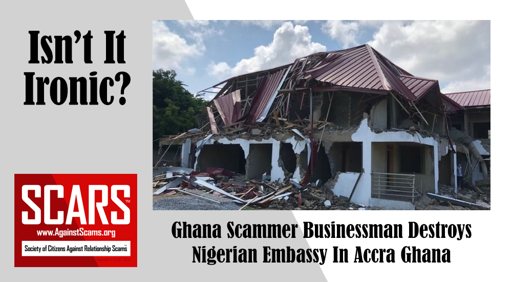 SCARS™ Irony: Ghana Scammer Demolishes Nigerian Embassy! 8